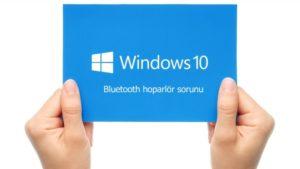 Windows 10 güncelleştirmesi ve Bluetooth hoparlör sorunu ve çözümü.